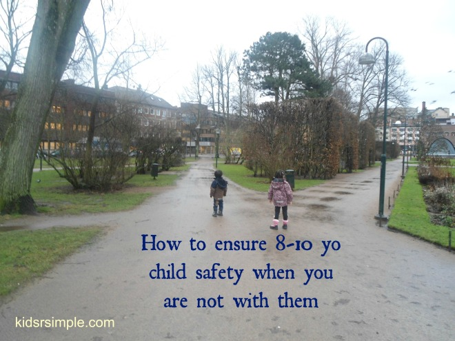 How to ensure 8-10yo child safety when I am not by their side